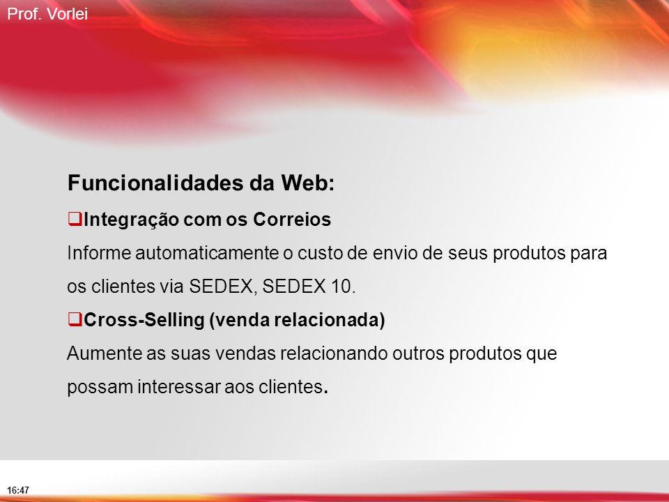 Prof. Vorlei 16:47 Funcionalidades da Web: Integração com os Correios Informe automaticamente o custo de envio de seus produtos para os clientes via S