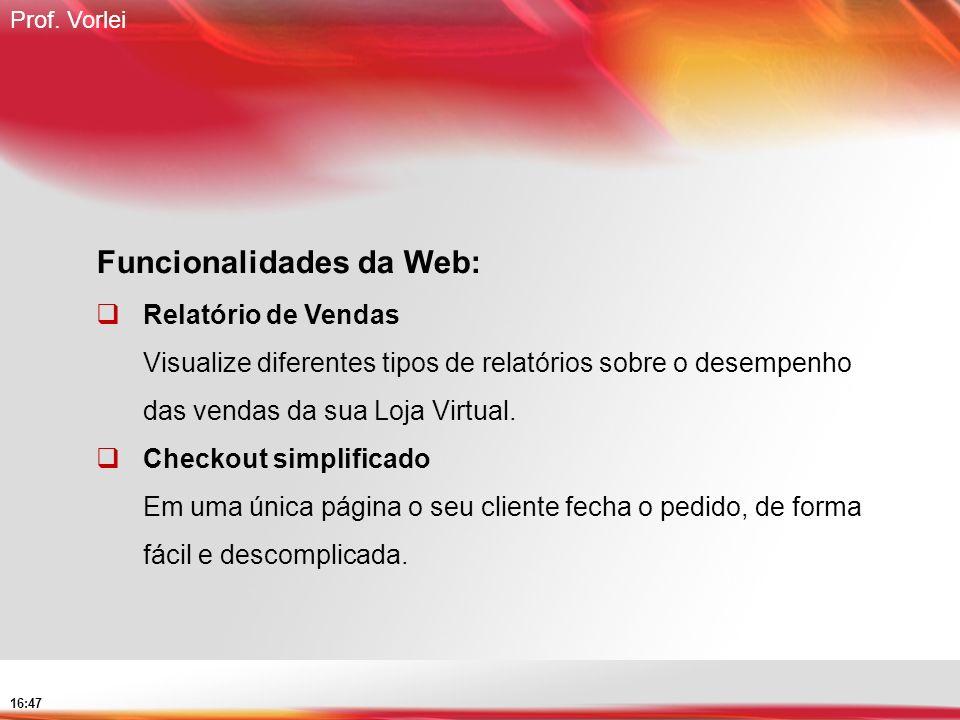 Prof. Vorlei 16:47 Funcionalidades da Web: Relatório de Vendas Visualize diferentes tipos de relatórios sobre o desempenho das vendas da sua Loja Virt