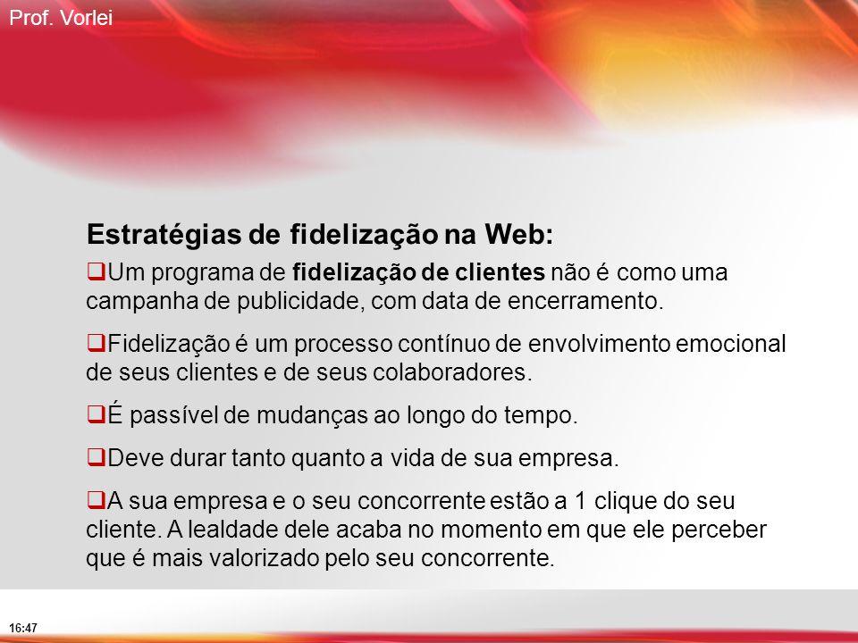 Prof. Vorlei 16:47 Estratégias de fidelização na Web: Um programa de fidelização de clientes não é como uma campanha de publicidade, com data de encer