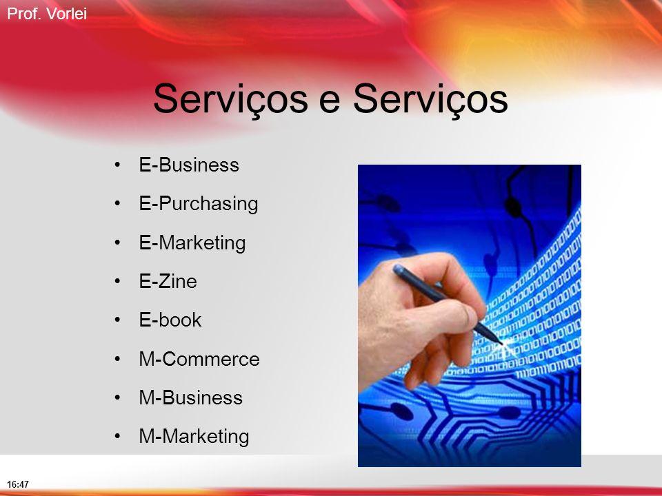 Prof. Vorlei 16:47 Serviços e Serviços E-Business E-Purchasing E-Marketing E-Zine E-book M-Commerce M-Business M-Marketing