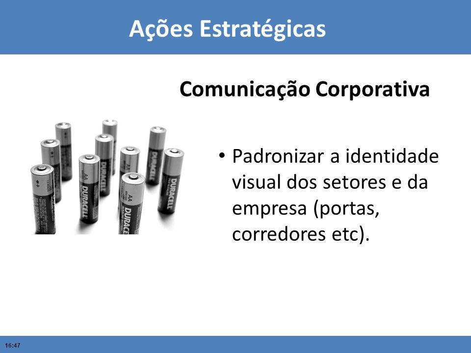 16:47 Padronizar a identidade visual dos setores e da empresa (portas, corredores etc). Ações Estratégicas Comunicação Corporativa