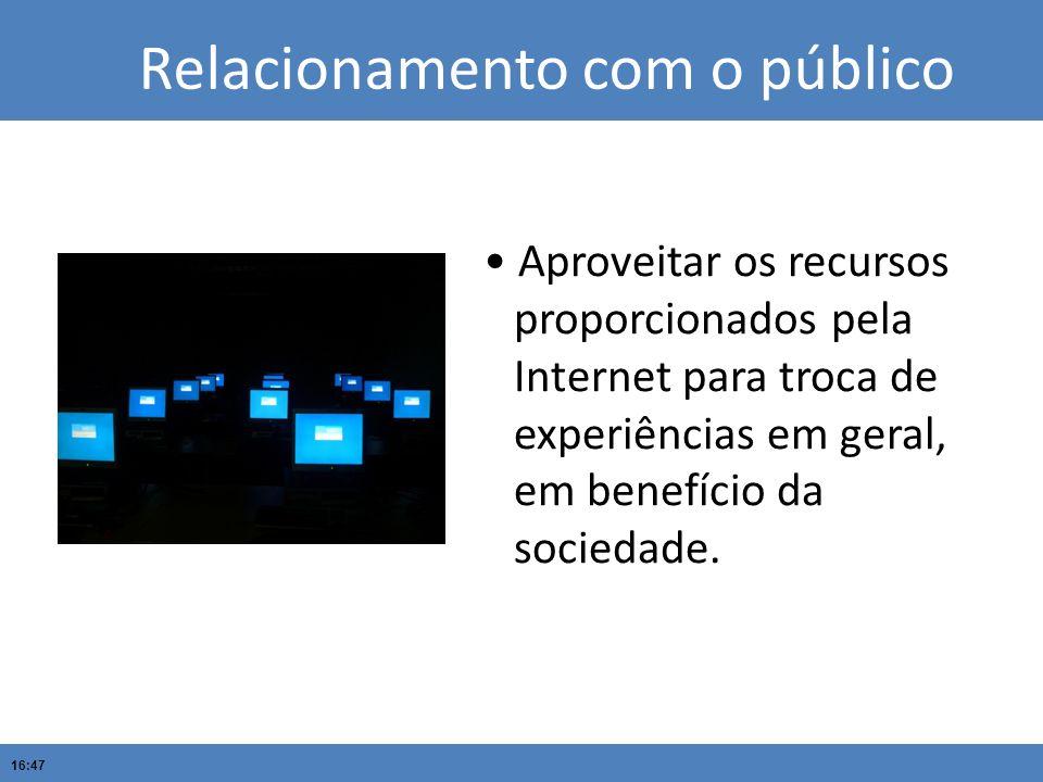 16:47 Título do projeto Título do Slide Titulo Titulo da apresentação Relacionamento com o público Aproveitar os recursos proporcionados pela Internet