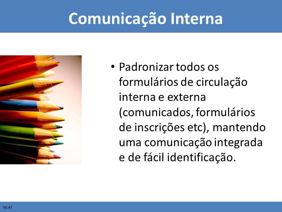 16:47 Comunicação Interna Padronizar todos os formulários de circulação interna e externa (comunicados, formulários de inscrições etc), mantendo uma c