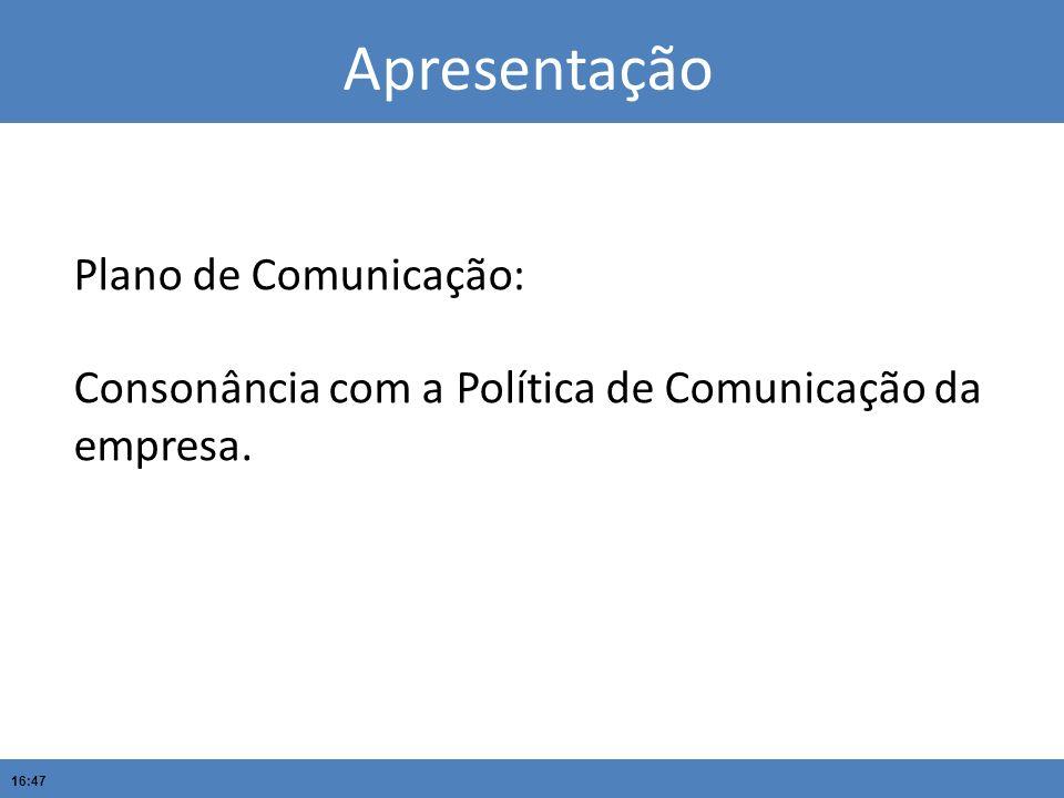 16:47 Apresentação Plano de Comunicação: Consonância com a Política de Comunicação da empresa.