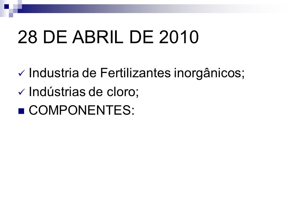 28 DE ABRIL DE 2010 Industria de Fertilizantes inorgânicos; Indústrias de cloro; COMPONENTES: