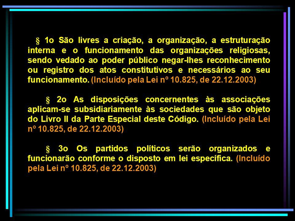 § 1o São livres a criação, a organização, a estruturação interna e o funcionamento das organizações religiosas, sendo vedado ao poder público negar-lh