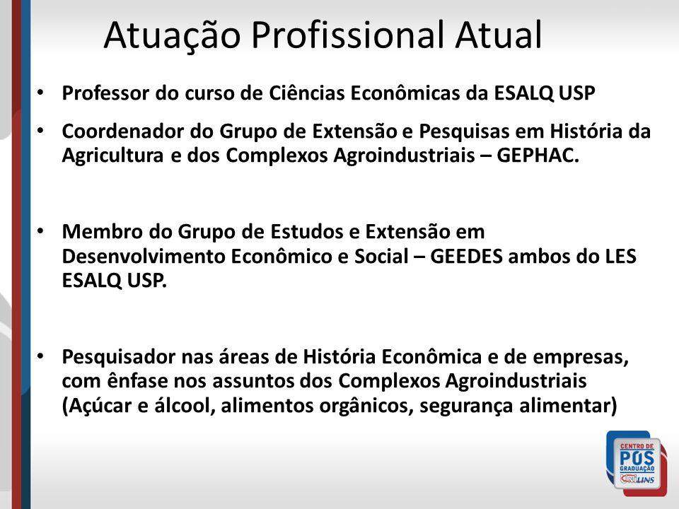 Atuação Profissional Atual Professor do curso de Ciências Econômicas da ESALQ USP Coordenador do Grupo de Extensão e Pesquisas em História da Agricultura e dos Complexos Agroindustriais – GEPHAC.