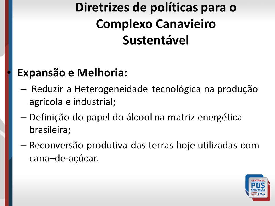 Diretrizes de políticas para o Complexo Canavieiro Sustentável Expansão e Melhoria: – Reduzir a Heterogeneidade tecnológica na produção agrícola e ind