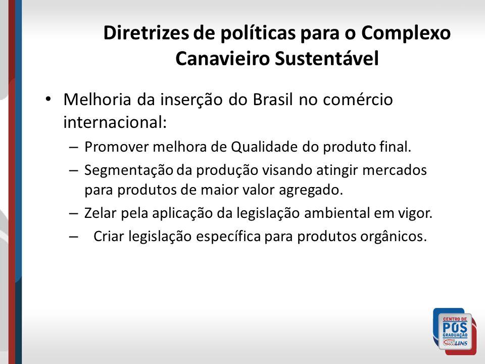 Diretrizes de políticas para o Complexo Canavieiro Sustentável Melhoria da inserção do Brasil no comércio internacional: – Promover melhora de Qualida