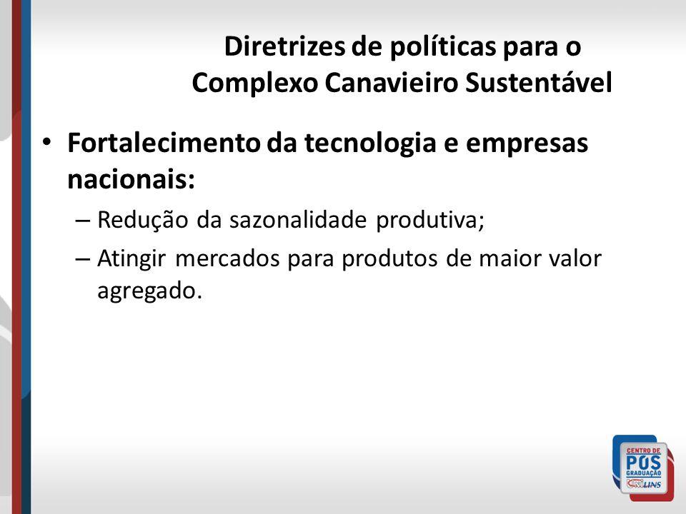 Diretrizes de políticas para o Complexo Canavieiro Sustentável Fortalecimento da tecnologia e empresas nacionais: – Redução da sazonalidade produtiva;