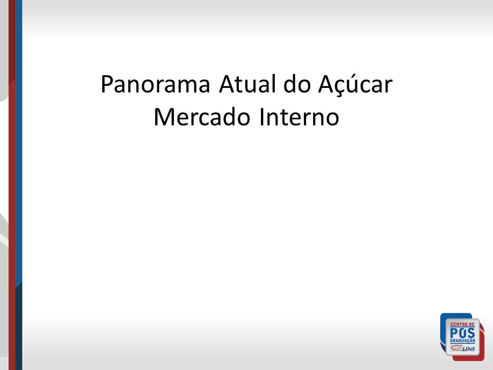 Panorama Atual do Açúcar Mercado Interno