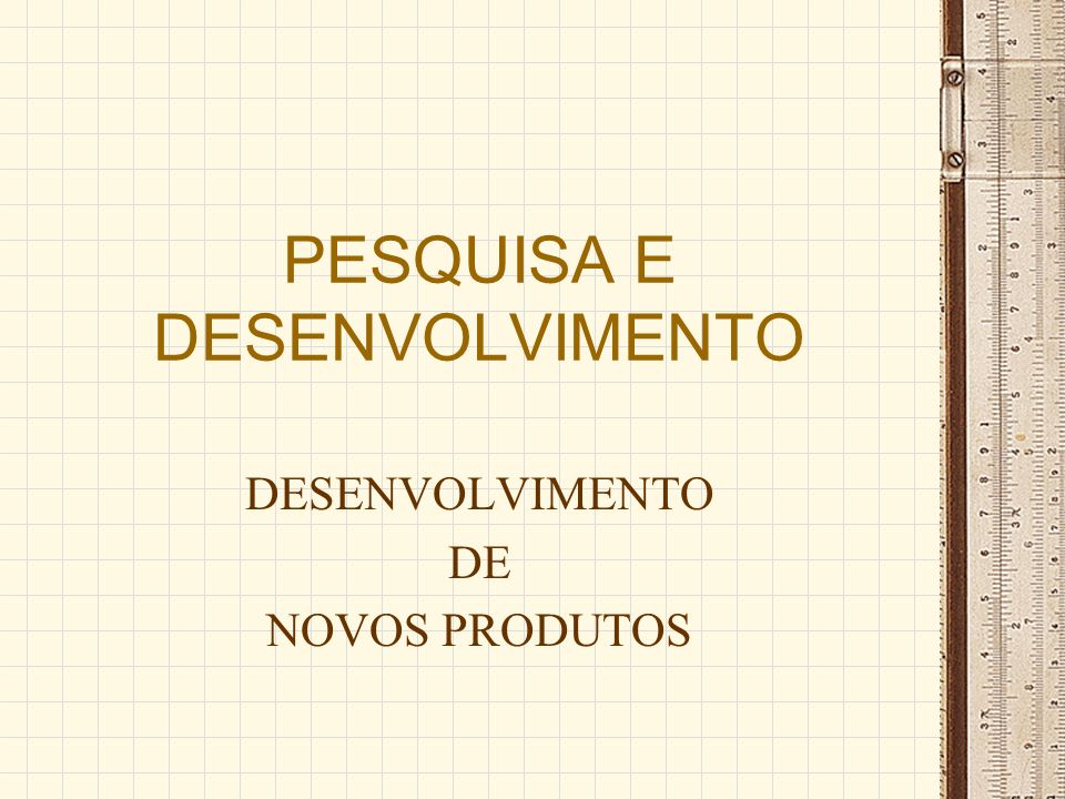 PESQUISA E DESENVOLVIMENTO DESENVOLVIMENTO DE NOVOS PRODUTOS