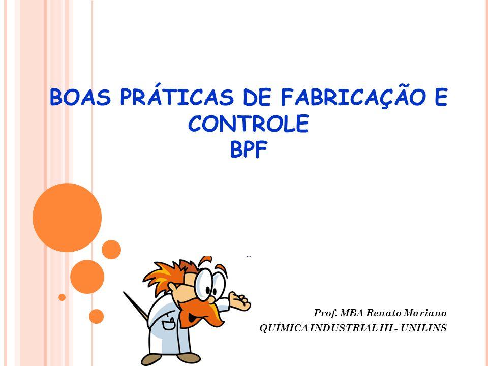 BOAS PRÁTICAS DE FABRICAÇÃO E CONTROLE BPF Prof. MBA Renato Mariano QUÍMICA INDUSTRIAL III - UNILINS