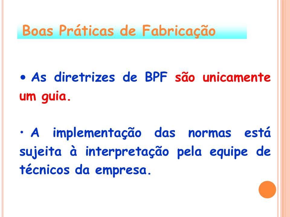 As diretrizes de BPF são unicamente um guia. A implementação das normas está sujeita à interpretação pela equipe de técnicos da empresa. Boas Práticas