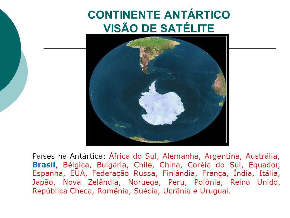 CONTINENTE ANTÁRTICO VISÃO DE SATÉLITE Países na Antártica: África do Sul, Alemanha, Argentina, Austrália, Brasil, Bélgica, Bulgária, Chile, China, Co
