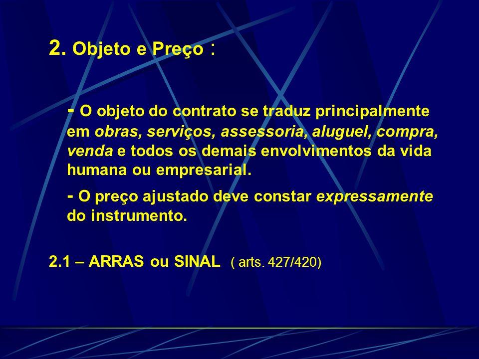 2. Objeto e Preço : - O objeto do contrato se traduz principalmente em obras, serviços, assessoria, aluguel, compra, venda e todos os demais envolvime