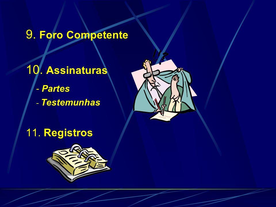 9. Foro Competente 10. Assinaturas - Partes - Testemunhas 11. Registros