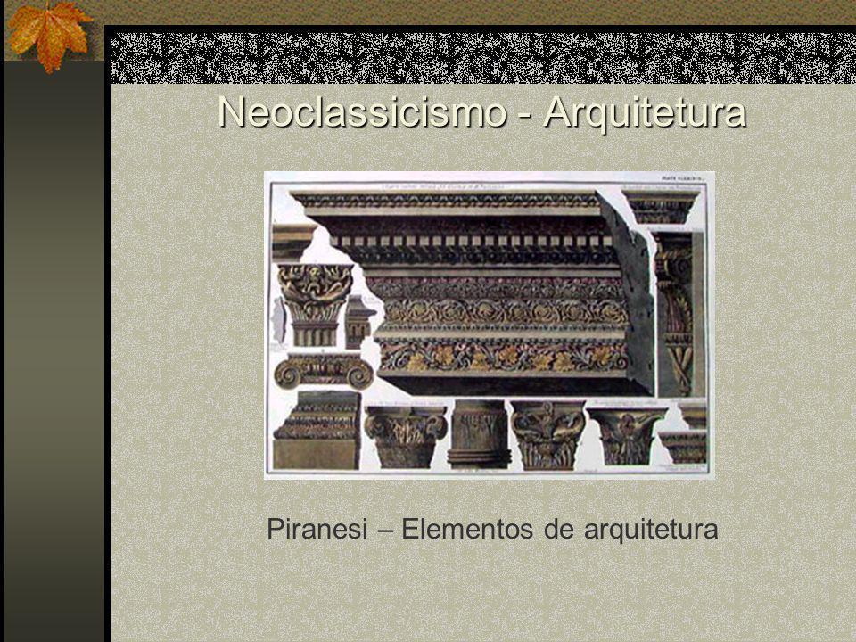 Neoclassicismo - Arquitetura Piranesi – Elementos de arquitetura