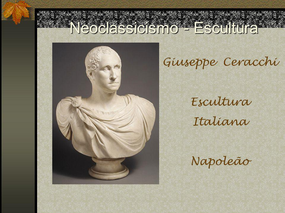 Neoclassicismo - Escultura Giuseppe Ceracchi Escultura Italiana Napoleão