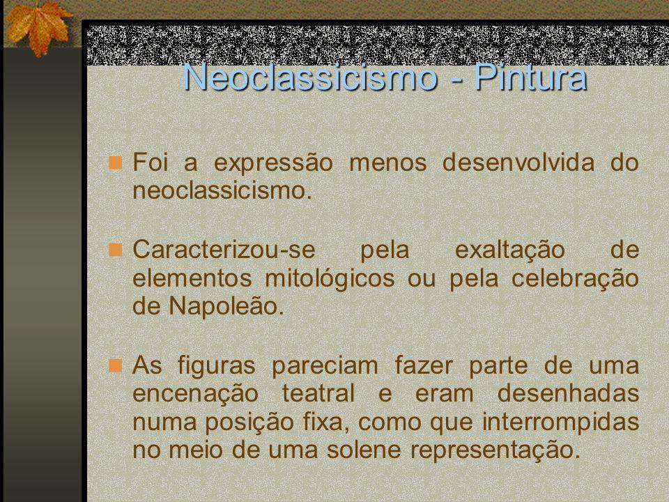 Neoclassicismo - Pintura Foi a expressão menos desenvolvida do neoclassicismo. Caracterizou-se pela exaltação de elementos mitológicos ou pela celebra