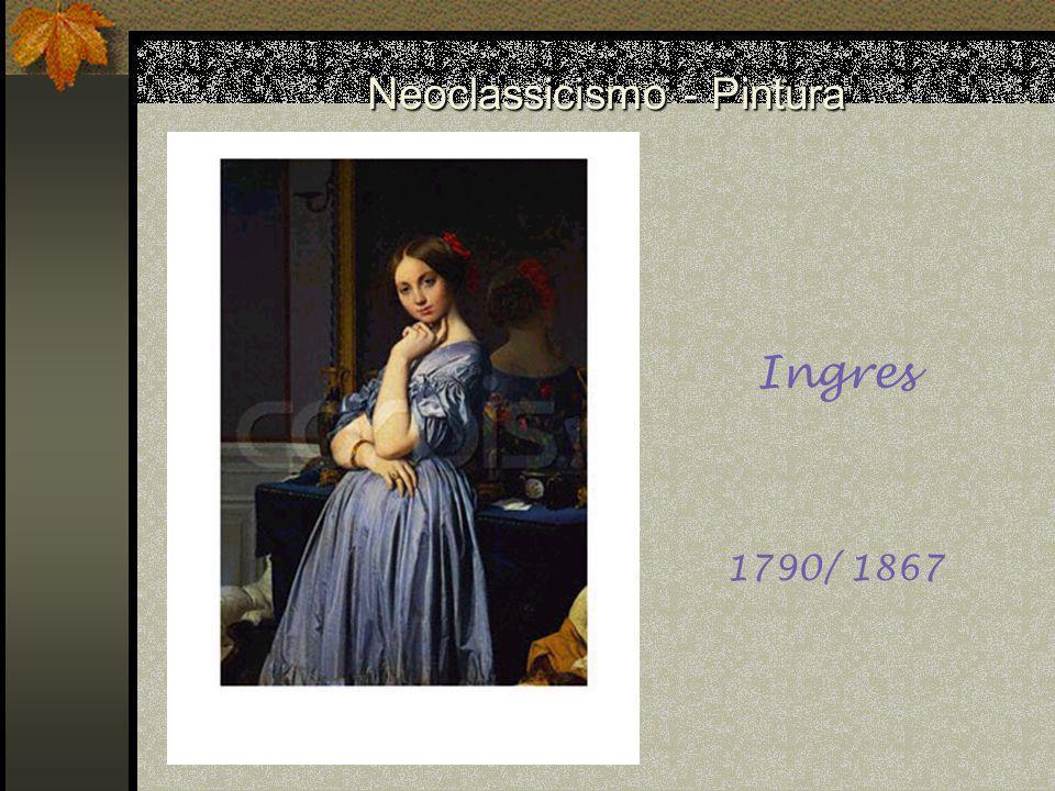Neoclassicismo - Pintura Ingres 1790/ 1867