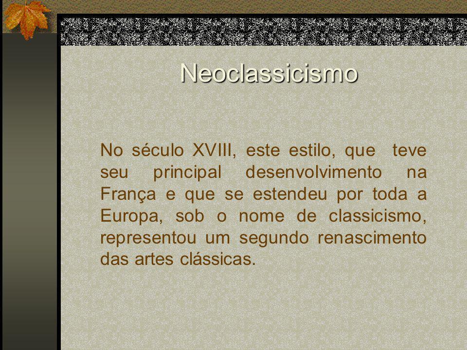 Neoclassicismo - Escultura Referência estética na estatuária da antigüidade clássica, com naturalismo equilibrado; O escultor neoclássico encontrou o dinamismo na sutileza dos gestos e suavidade das formas.