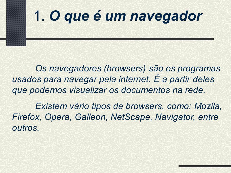 1. O que é um navegador Os navegadores (browsers) são os programas usados para navegar pela internet. É a partir deles que podemos visualizar os docum
