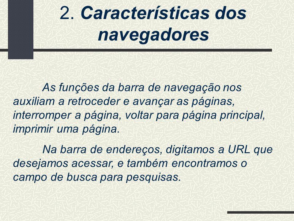2. Características dos navegadores As funções da barra de navegação nos auxiliam a retroceder e avançar as páginas, interromper a página, voltar para