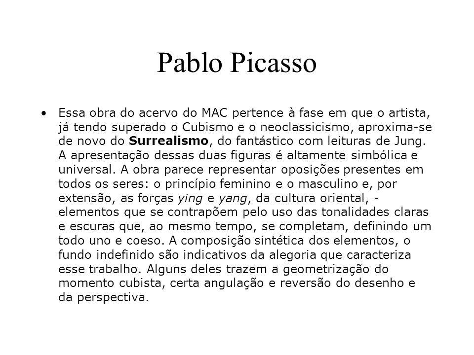 Pablo Picasso Essa obra do acervo do MAC pertence à fase em que o artista, já tendo superado o Cubismo e o neoclassicismo, aproxima-se de novo do Surr