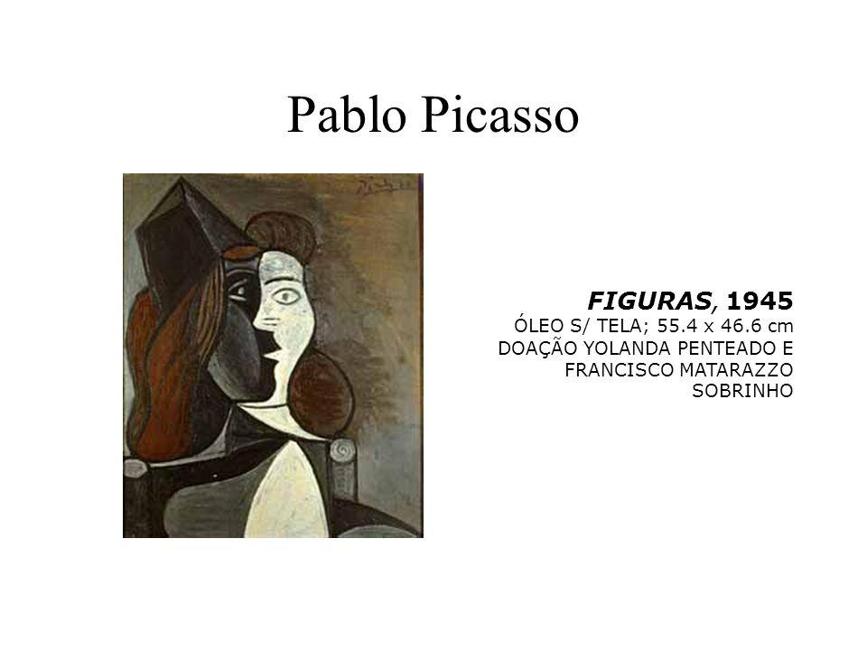 Pablo Picasso FIGURAS, 1945 ÓLEO S/ TELA; 55.4 x 46.6 cm DOAÇÃO YOLANDA PENTEADO E FRANCISCO MATARAZZO SOBRINHO