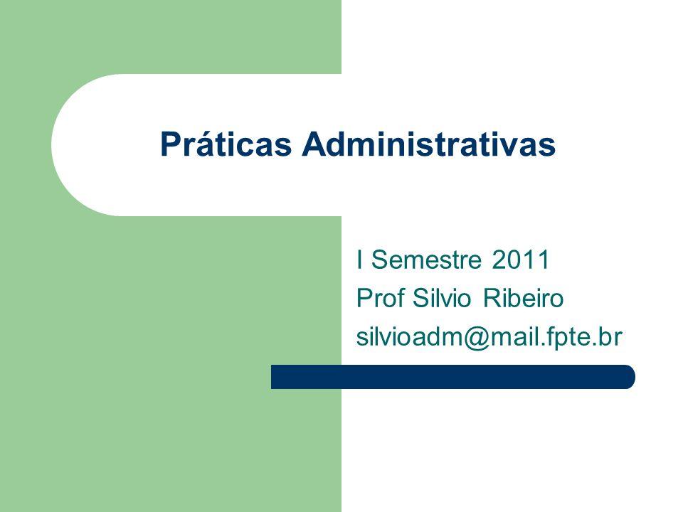 Práticas Administrativas I Semestre 2011 Prof Silvio Ribeiro silvioadm@mail.fpte.br