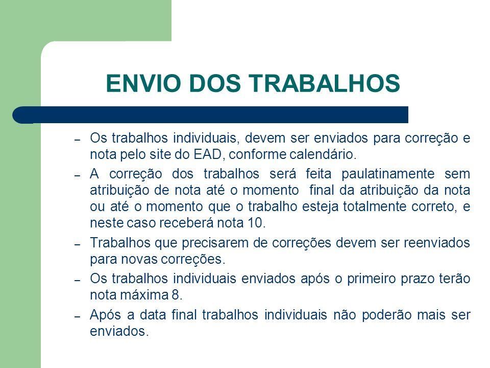 ENVIO DOS TRABALHOS – Os trabalhos individuais, devem ser enviados para correção e nota pelo site do EAD, conforme calendário. – A correção dos trabal