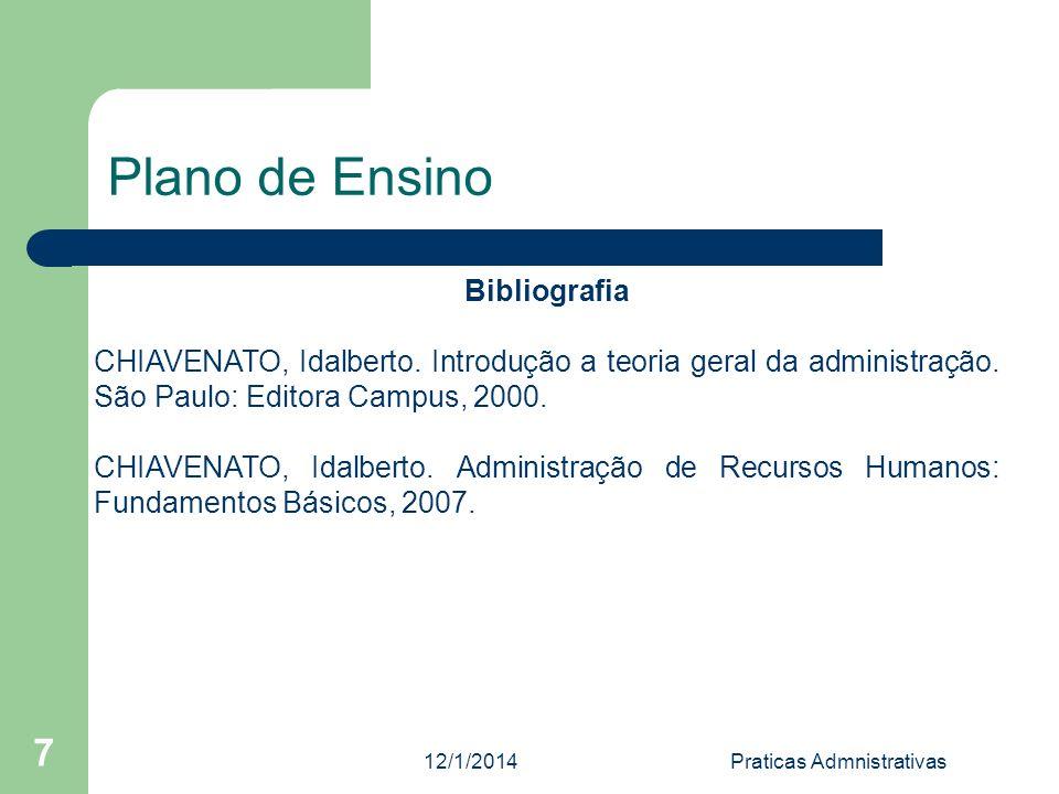 12/1/2014Praticas Admnistrativas 7 Plano de Ensino Bibliografia CHIAVENATO, Idalberto. Introdução a teoria geral da administração. São Paulo: Editora