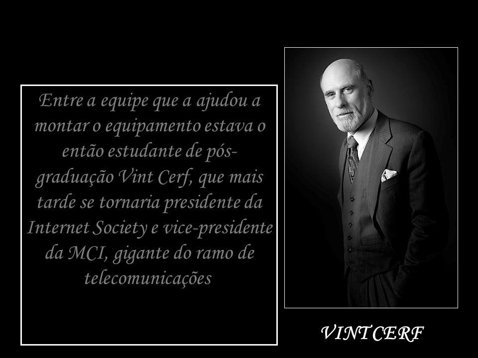 Entre a equipe que a ajudou a montar o equipamento estava o então estudante de pós- graduação Vint Cerf, que mais tarde se tornaria presidente da Inte