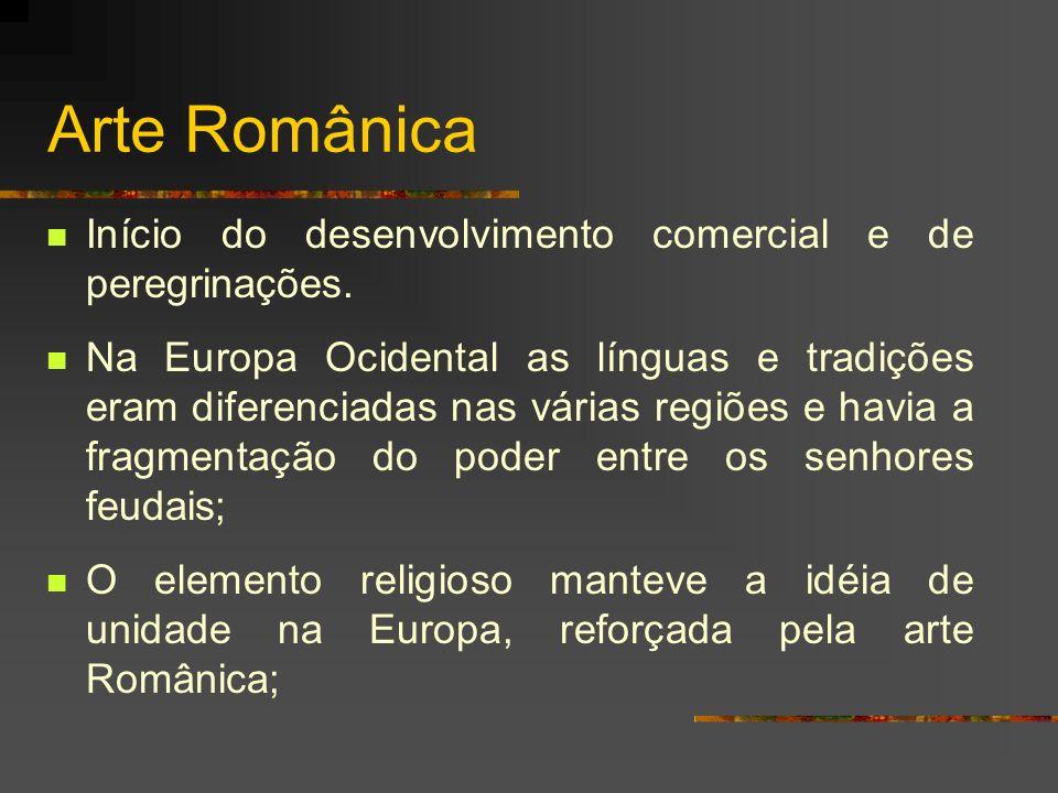 Arte Românica Início do desenvolvimento comercial e de peregrinações. Na Europa Ocidental as línguas e tradições eram diferenciadas nas várias regiões