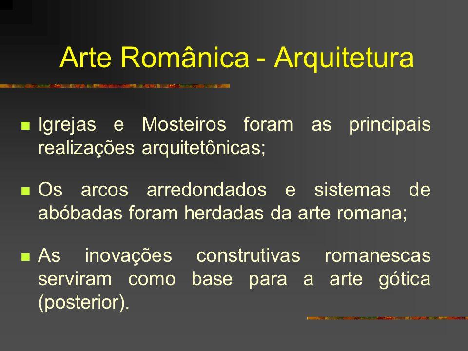 Arte Românica - Arquitetura Igrejas e Mosteiros foram as principais realizações arquitetônicas; Os arcos arredondados e sistemas de abóbadas foram her
