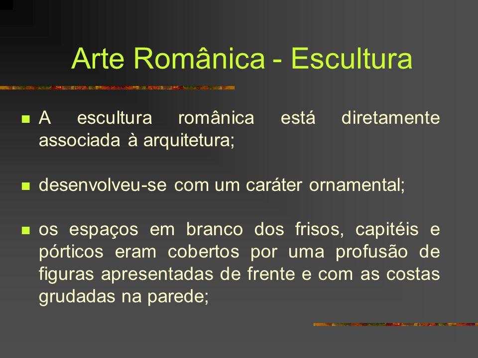 Arte Românica - Escultura A escultura românica está diretamente associada à arquitetura; desenvolveu-se com um caráter ornamental; os espaços em branc