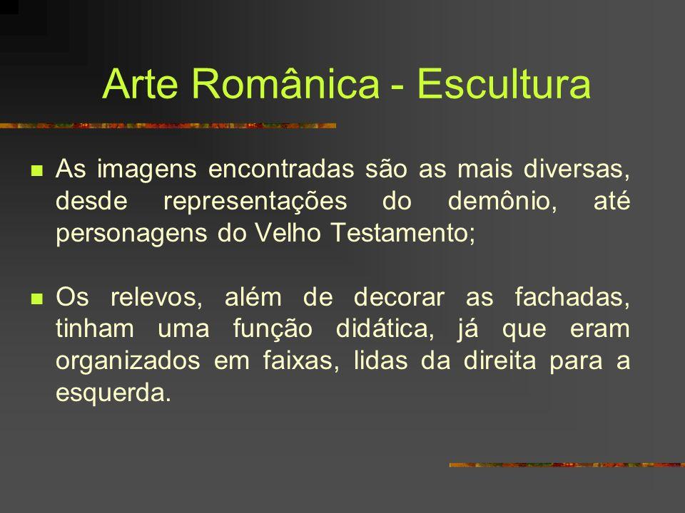 Arte Românica - Escultura As imagens encontradas são as mais diversas, desde representações do demônio, até personagens do Velho Testamento; Os relevo
