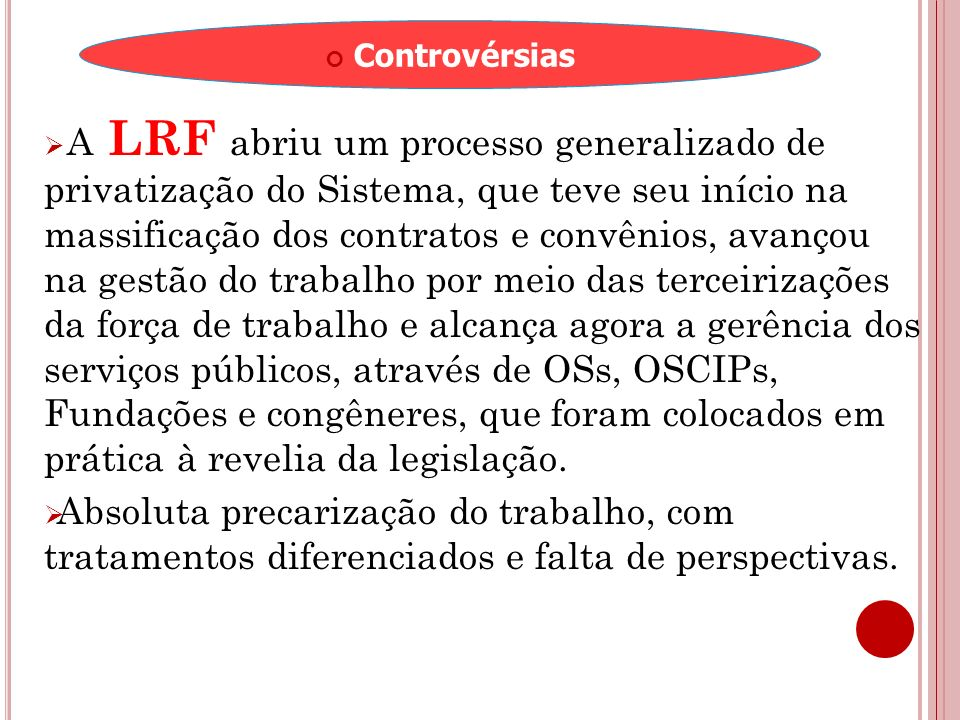 A LRF abriu um processo generalizado de privatização do Sistema, que teve seu início na massificação dos contratos e convênios, avançou na gestão do t
