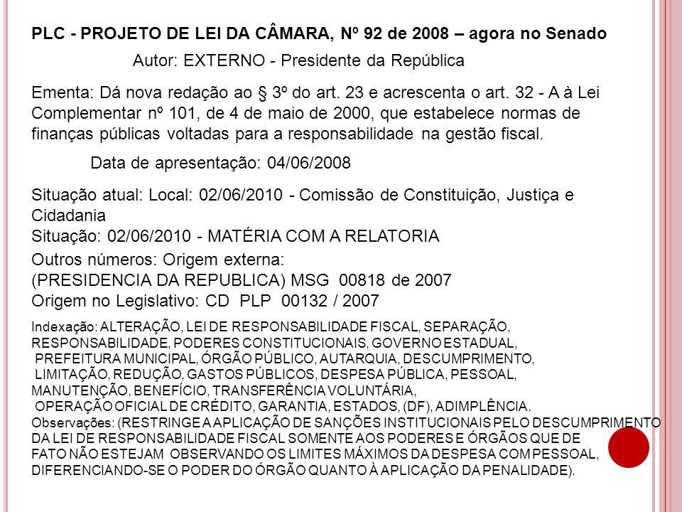 PLC - PROJETO DE LEI DA CÂMARA, Nº 92 de 2008 – agora no Senado Ementa: Dá nova redação ao § 3º do art. 23 e acrescenta o art. 32 - A à Lei Complement
