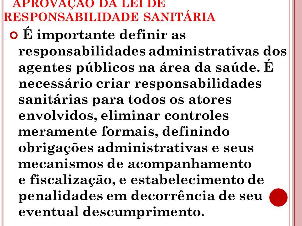 APROVAÇÃO DA LEI DE RESPONSABILIDADE SANITÁRIA É importante definir as responsabilidades administrativas dos agentes públicos na área da saúde. É nece