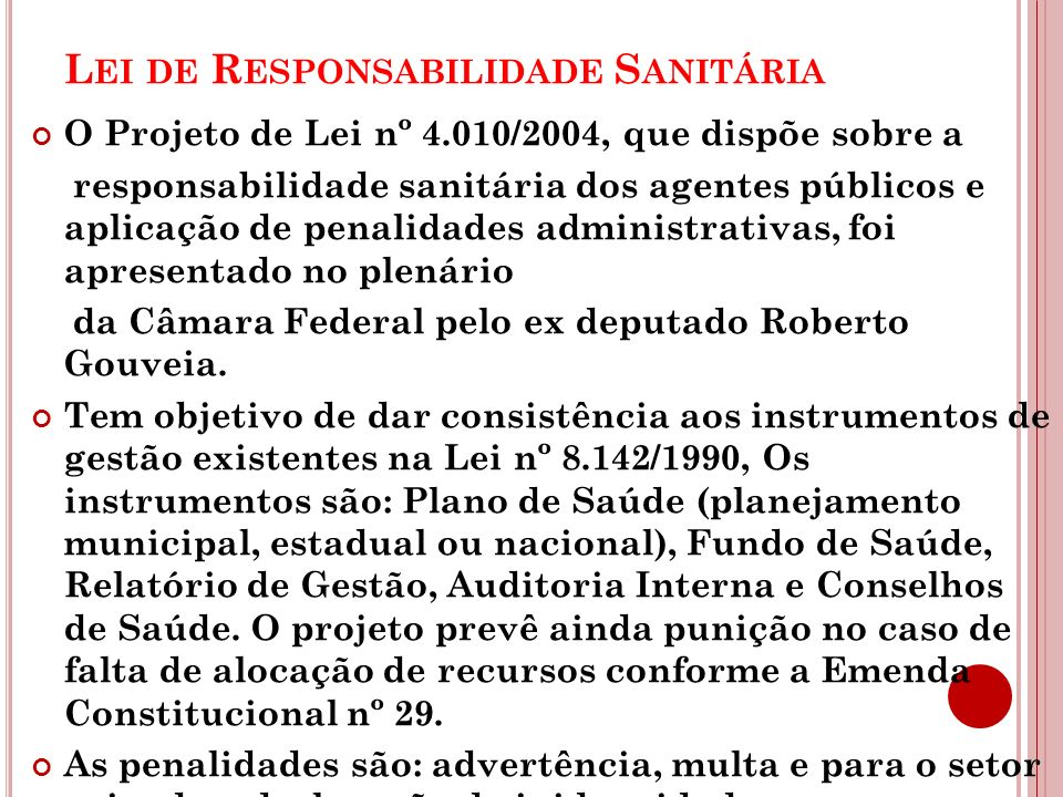 L EI DE R ESPONSABILIDADE S ANITÁRIA O Projeto de Lei nº 4.010/2004, que dispõe sobre a responsabilidade sanitária dos agentes públicos e aplicação de