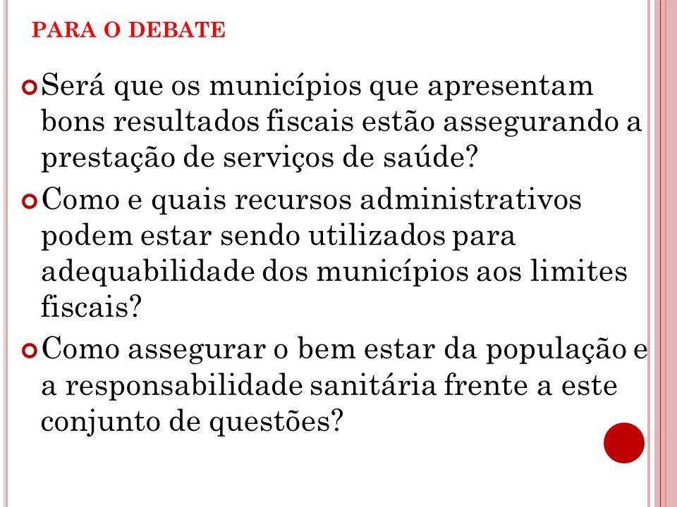 PARA O DEBATE Será que os municípios que apresentam bons resultados fiscais estão assegurando a prestação de serviços de saúde? Como e quais recursos