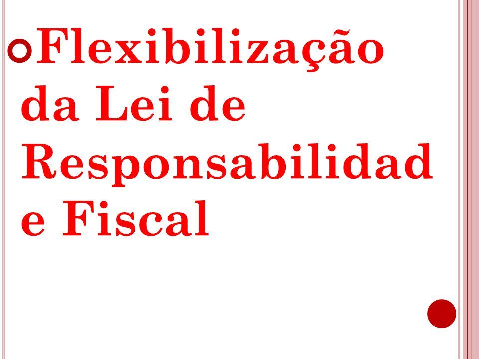 Flexibilização da Lei de Responsabilidad e Fiscal