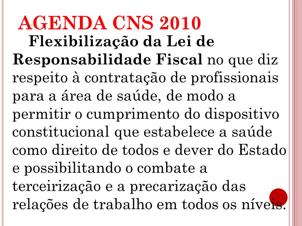 AGENDA CNS 2010 Flexibilização da Lei de Responsabilidade Fiscal no que diz respeito à contratação de profissionais para a área de saúde, de modo a pe