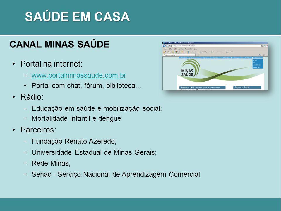 CANAL MINAS SAÚDE Portal na internet: ¬ www.portalminassaude.com.br www.portalminassaude.com.br ¬ Portal com chat, fórum, biblioteca... Rádio: ¬ Educa