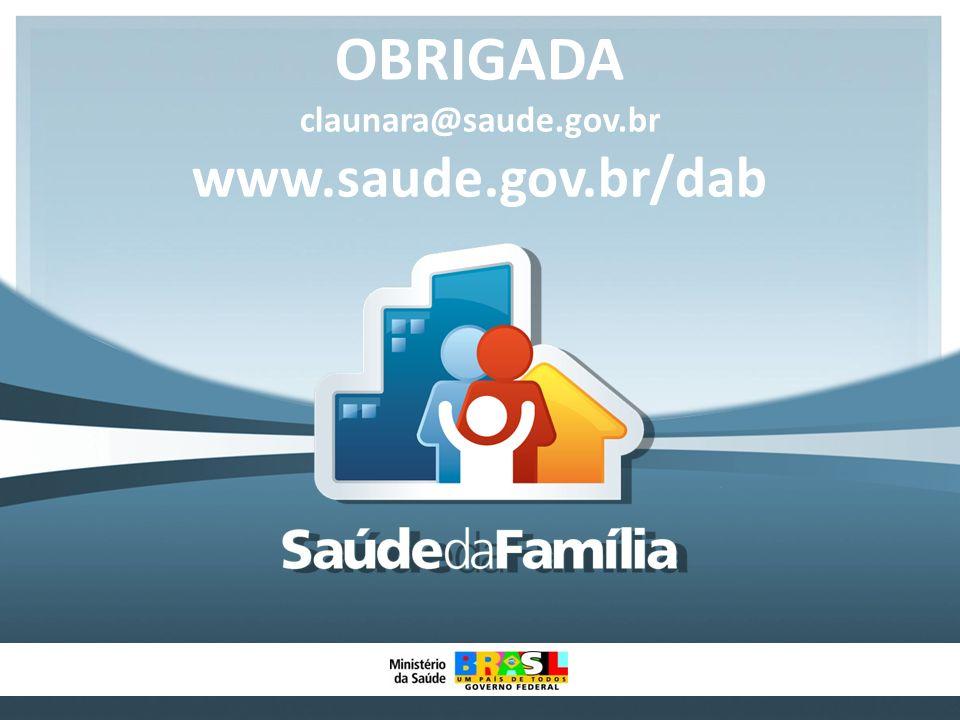 OBRIGADA claunara@saude.gov.br www.saude.gov.br/dab