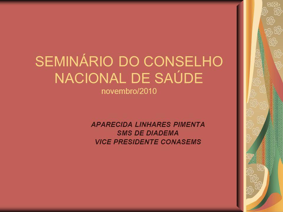 SEMINÁRIO DO CONSELHO NACIONAL DE SAÚDE novembro/2010 APARECIDA LINHARES PIMENTA SMS DE DIADEMA VICE PRESIDENTE CONASEMS