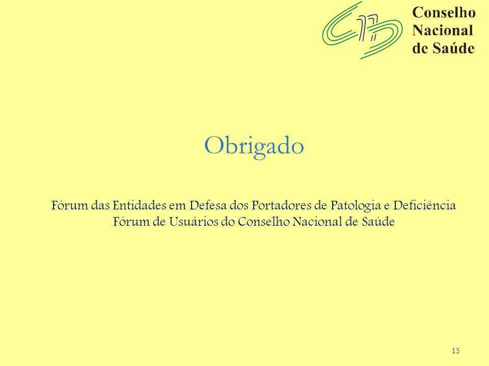 15 Obrigado Fórum das Entidades em Defesa dos Portadores de Patologia e Deficiência Fórum de Usuários do Conselho Nacional de Saúde