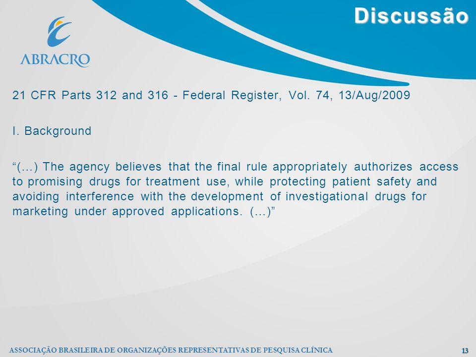 Discussão 13 ASSOCIAÇÃO BRASILEIRA DE ORGANIZAÇÕES REPRESENTATIVAS DE PESQUISA CLÍNICA 21 CFR Parts 312 and 316 - Federal Register, Vol. 74, 13/Aug/20